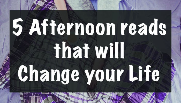 five afternoon reads that will change your life