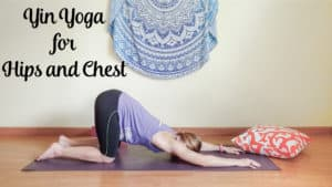 Yin Yoga Practice for the Hips and Chest