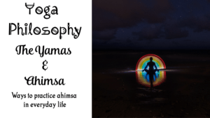 The Yoga Yamas - Yoga Philosophy and Ahimsa