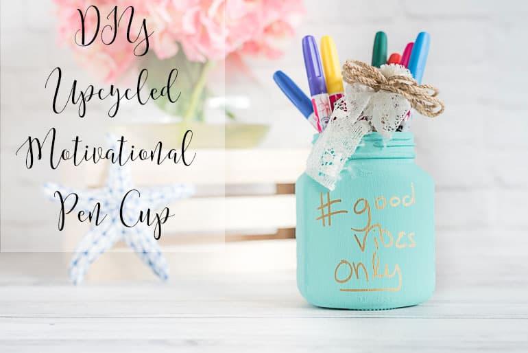 DIY Sweet & Simple Motivational Pen Cup