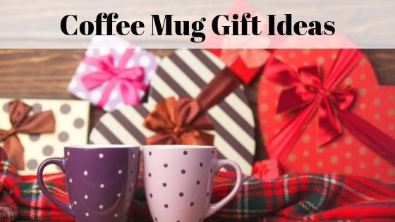 coffee mug gift ideas