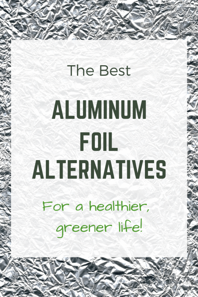 the best aluminum foil alternatives for a healthier, greener life