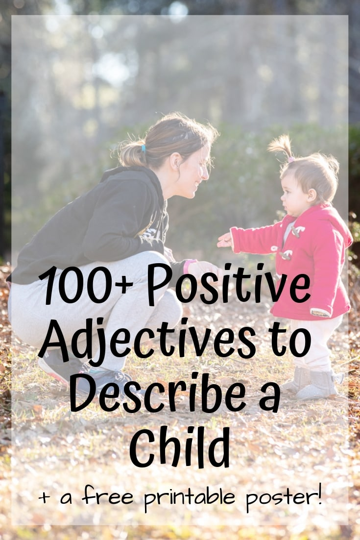 Looking for something more than cute to describe your child? These 100+ positive adjectives to describe a child can help! There's a free printable poster, too!