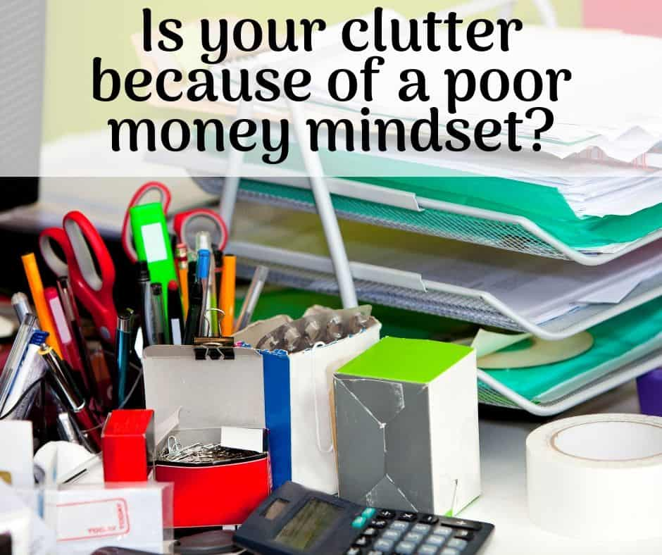 Is your clutter because of a poor money mindset?