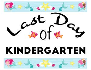 last-day-of-Kindergarten sign -with-mermaids