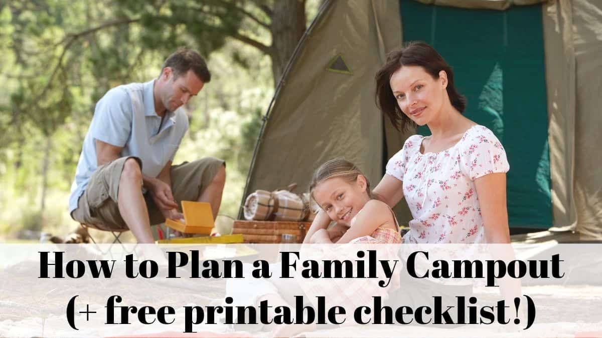 How to plan a family campout (+ free printable checklist!)