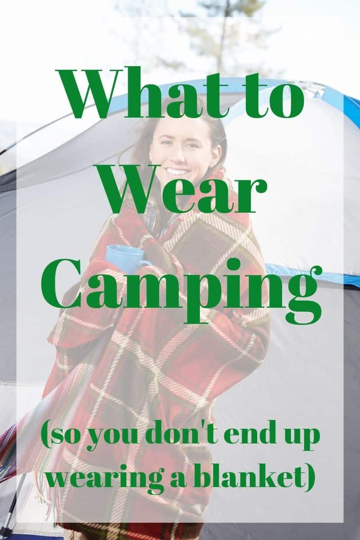 What to Wear Camping (so you don't end up wearing a blanket)