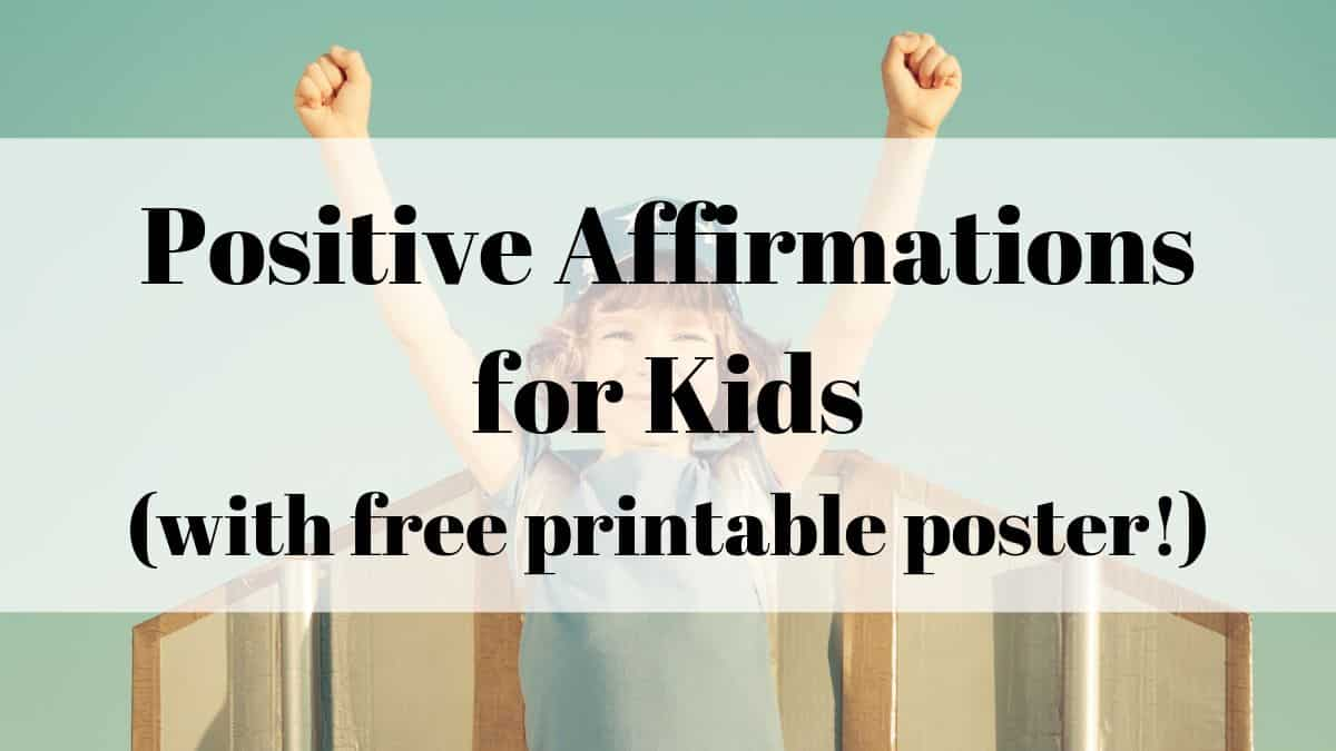 positive affirmations for kids (with free printable poster)