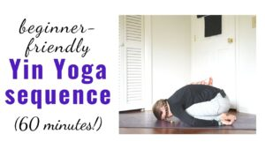 60 Minute Beginner Yin Yoga Sequence