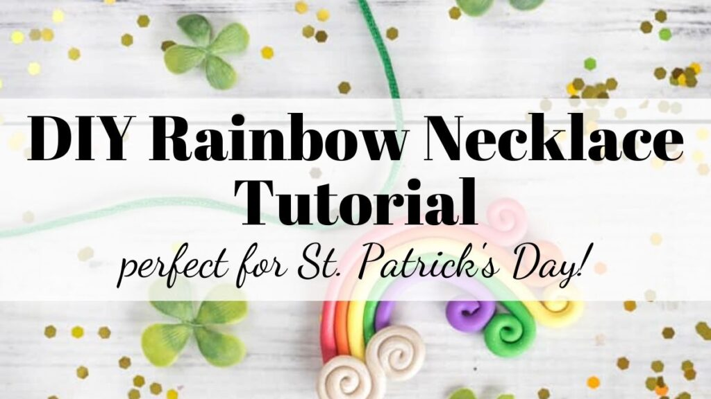 "text ""DIY rainbow necklace - perfect for St. Patrick's Day"" over a rainbow necklace made with polymer clay"