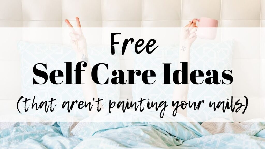 "text ""free self care ideas (that aren't painting your nails)"" overlay on a photo of a woman in a luxurious bed"