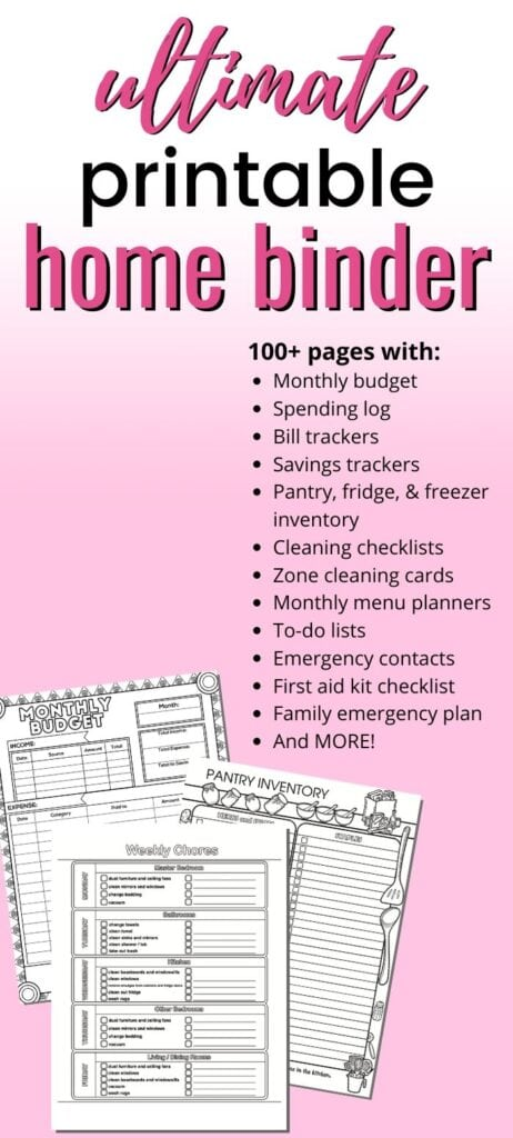 "text ""ultimate printable home binder - 100+ pages with:Monthly budgetSpending logBill trackersSavings trackersPantry, fridge, & freezer inventoryCleaning checklistsZone cleaning cardsMonthly menu plannersTo-do listsEmergency contactsFirst aid kit checklistFamily emergency planAnd MORE!"" on a pink background"