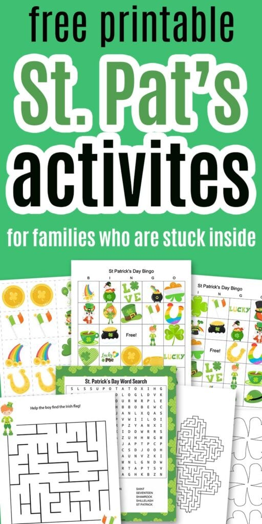 "text ""free printable St. Pat's activities for families who are stuck inside"" on a green background with a preview of bingo boards, matching cards, St. Patrick's Day mazes, and more."