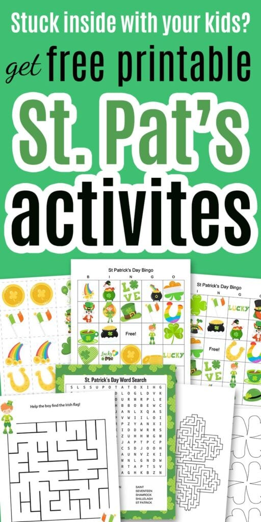 "text ""Stuck inside with your kids? Get free printable St. Pat's activities"" on a green background with a preview of st patrick's bingo, memory game, word scramble, mazes, and shamrock templates"