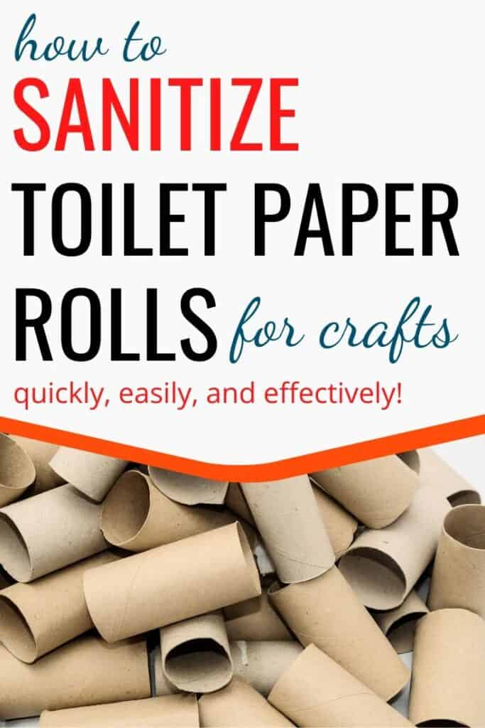 """text """"how to sanitize toilet paper rolls for crafts quickly, easily, and effectively"""" with a picture of a pile of empty toilet paper rolls"""