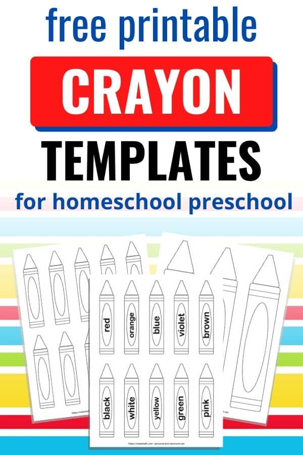 "Text 'free printable crayon templates for homeschool preschool"" with a preview of three pages of printable crayon templates. One page has10 blank crayons, another page has three large crayons, and the last page has 10 crayons with labels to print and color."