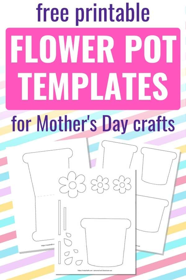 Free printable flower pot templates for Mother's Day crafts. Text is on a striped pastel background. There are three previews of printable flower pot outlines, including a flower pot card template, flower pot cut and color worksheet, and four medium flower pot outlines.