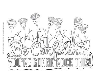 Be confident - you're gonna rock this! Coloring page with hand written letters. There are flowers growing out of the tops of the text.