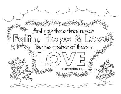 "A coloring page with 1 Corinthians 13:3 ""And now these three remain faith, hope, and love but the greatest of these is love."" The text has a border of fine leaves. There are clouds above and two trees below."