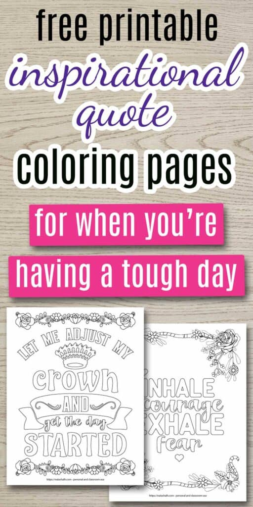 "text ""free printable inspirational quote coloring pages for when you're having a tough day"" on a wood background. Below the text is a mockup of two printable inspirational quote coloring pages. One says ""let me adjust my crown and get the day started"" and the second page says ""inhale courage exhale fear."" Both pages have floral borders to color."