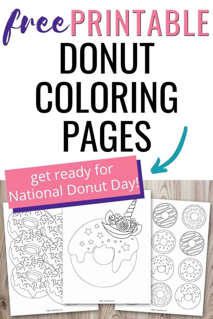 "Text ""free printable donut coloring pages"" with a teal arrow pointing at a purple box containing the text ""Get ready for National Donut Day!"" Beneath the text is a mockup of three printable donut coloring pages on a wood background. The middle donut is a unicorn donut with a horn. Behind it are a dozen donuts and half a dozen donuts with sprinkles to color."