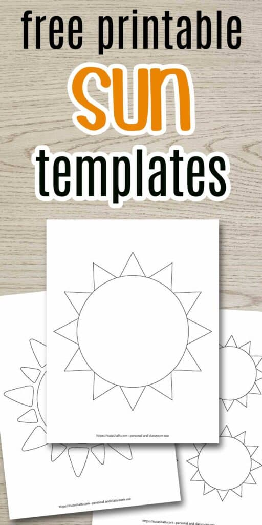 """Text """"free printable sun templates"""" on a wood background. The word sun is in orange. Below the text are three sun printable previews. The front sun is large, black and white, and fills the whole page. Behind this page are two more printables. One shows a large cute sun with closed eyes. The face is obscured behind the top page so only the sun rays are truly visible. The third page has medium sized suns. Most of this page is concealed behind the top page, too."""