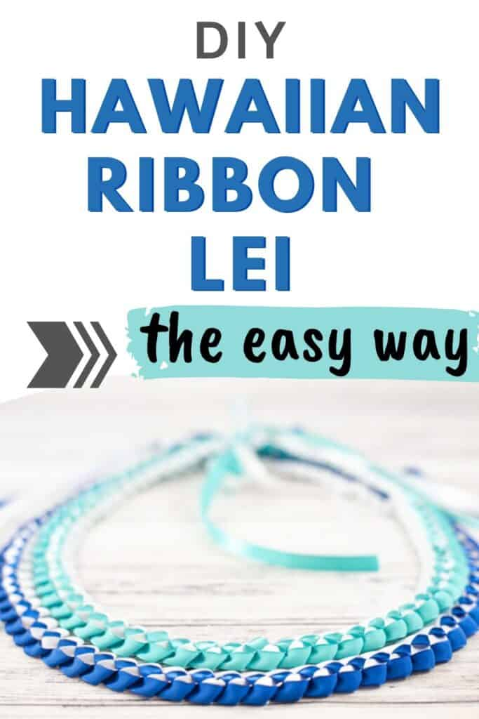 """An image for pinterest with the text """"DIY Hawaiian Ribbon Lei the easy way"""" written in grey and blue. Below the text is a picture of two braided Hawaiian ribbon lei. One is turquoise and white, the other is royal blue and white."""