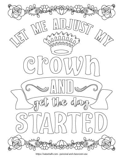 "Coloring page with the words ""let me adjust my crown and get the day started"" in bubble letters to color in. There is a black and white crown image and a floral border on the top and bottom to color. The border has a rose on each end."