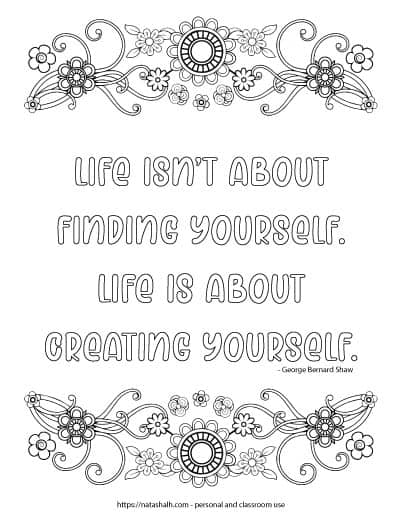 "coloring page with ""Life isn't about finding yourself. Life is about creating yourself"" in bubble letters. There are floral elements with geometric flowers on the top and bottom of the page."