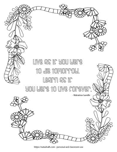 "Coloring page with a floral border and the quote ""Live as if you were to die tomorrow, learn as if you were to live forever - Mahatma Ghandi"" in the center in bubble letters to color in."