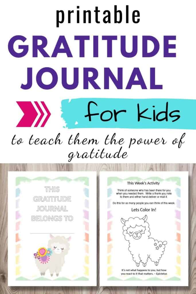 """Text """"free printable gratitude journal for kids to teach them the power of gratitude"""" Below the text is a preview of two printable gratitude journal pages on a wood background. One is the front cover and says """"this gratitude journal belongs to ___"""" with a cute llama illustration. The second page has a gratitude activity for kids and a coloring page picture of a cute llama."""