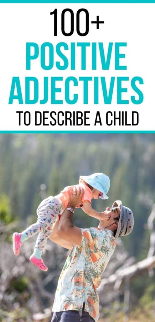 Text 100+ positive adjectives to describe a child. There is a blue bar above and below the text. Below the text is an image of a dad wearing a hat, sunglasses, and beach shirt lifting a toddler girl into the air. The toddler is smiling and looking at her dad.