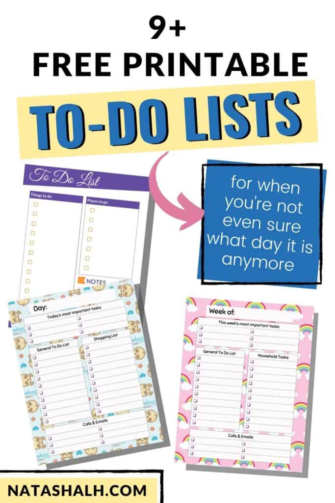 """Text """"9+ free printable to do lists for when you're not even sure what day it is anymore"""" Below the text are previews of three printable to do lists. One is simple and has checkboxes and no dates. One features a cute sloth background and the last one has a pink rainbow background"""