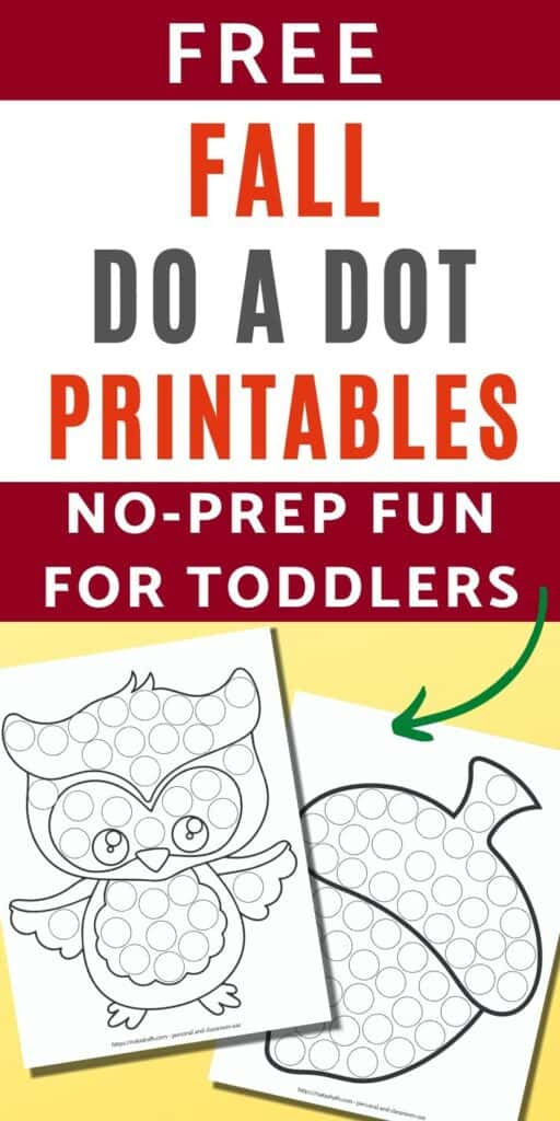 "Text ""free fall do a dot printables - no prep fun for toddlers"" with a green arrow pointing at two printable dot marker worksheets. One features a black and white owl with circles to color and the other is a large acorn with circles to color."