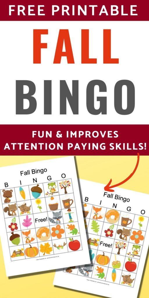 "text ""free printable fall bingo games - fun & improves attention paying skills"" Text is above a yellow square with two fall bingo card printables. The bingo cards feature cartoon fall animals, leaves, acorns, and flowers"