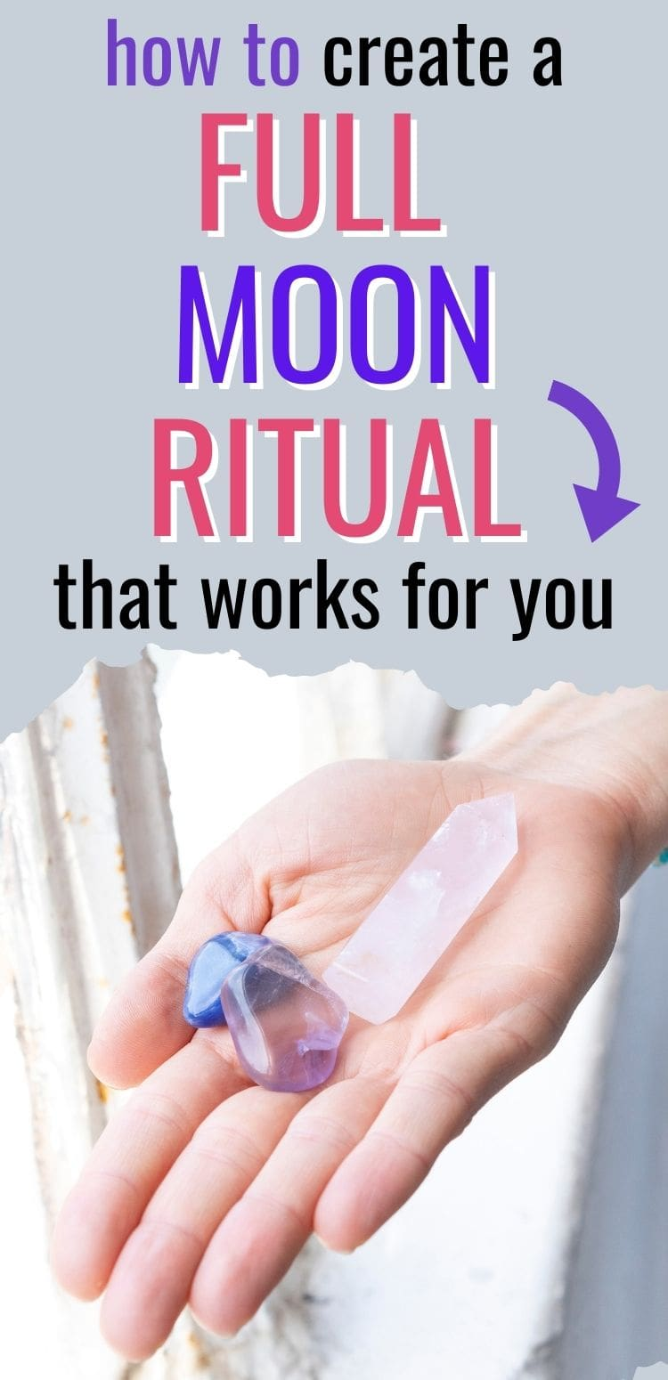 "text ""how to create a full moon ritual that works for you."" Below the text is a picture of a woman's hand with three crystals in it"