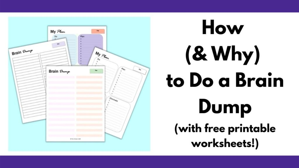 "text ""How (& why) to do a brain dump (with free printable worksheets!)"" On the fight is a preview of four free printable brain dump worksheets in a blue square. Two worksheets are lined and two have four boxes each for organizing for brain dump into categories."