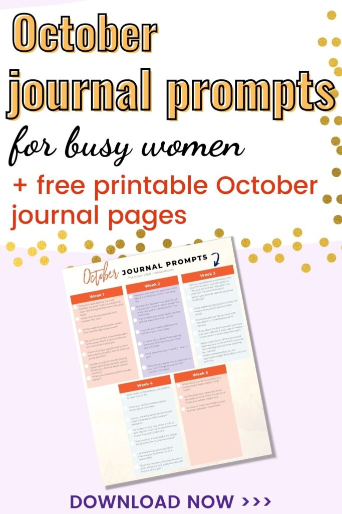 """text """"October journal prompts for busy women + free printable journal pages"""" with a purview of a printable showing 5 weeks of journal prompt ideas. The printable has 5 boxes divided by weeks 1-5. Below the preview is the text """"Download now >>>"""""""