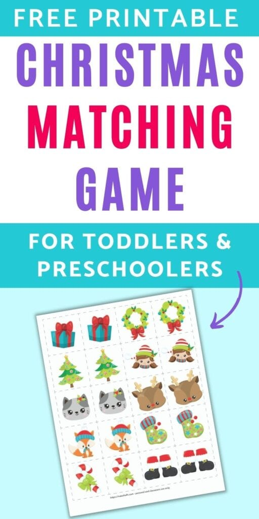 "text ""free printable Christmas matching game for toddlers and preschoolers"" above a preview of a Christmas themed matching game for toddlers and preschoolers. The page has a grid of 8 pairs of images on 2"" cards to cut out. Images include a present, a Christmas tree, a cat face, a fox wearing a hat, a candy cane with a green bow, a wreath, a girl elf face, a Rudolph face, a green Christmas stocking, and Santa boots."