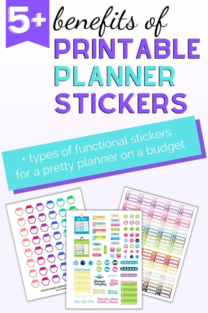 "Text ""5+ benefits of printable planner stickers + types of functional stickers for a pretty planner on a budget."" Below the left is a flatly mockup of three printable planner sticker sheets. The front one has bright, colorful health tracker stickers. Behind are hexagon stickers and checklist header row stickers in rainbow colors."