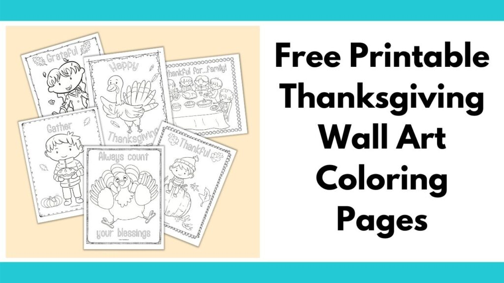 "text ""free printable Thanksgiving wall art coloring pages"" next to a preview of 6 printable Thanksgiving coloring pages with doodle borders, line illustrations, and Thanksgiving-related words to color"