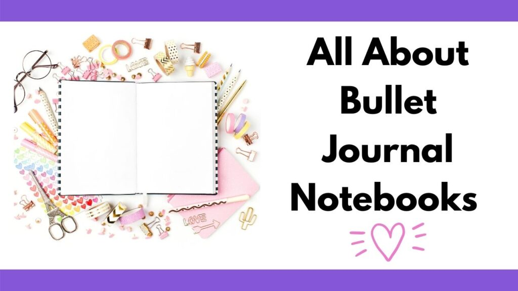 "text ""all about bullet journal notebooks"" above a doodle heart illustration. On the left is a picture of an open blank notebook surrounded by pastel colored stationary stickers, washi tape, and pencils."