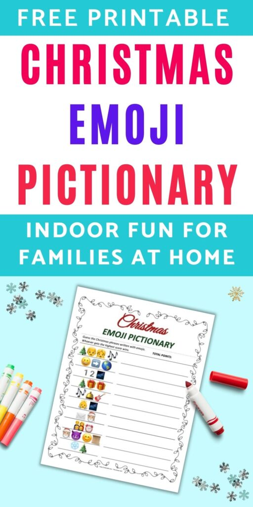"""Text caption """"free printable Christmas emoji pictionary - indoor fun for families at home"""" above a flatly of a printable Christmas emoji Pictionary printable game on a teal background. The game has 10 Christmas phrases written in emojis to decode and solve. There are colorful children's markers and snowflake shaped confetti on the blue surface."""