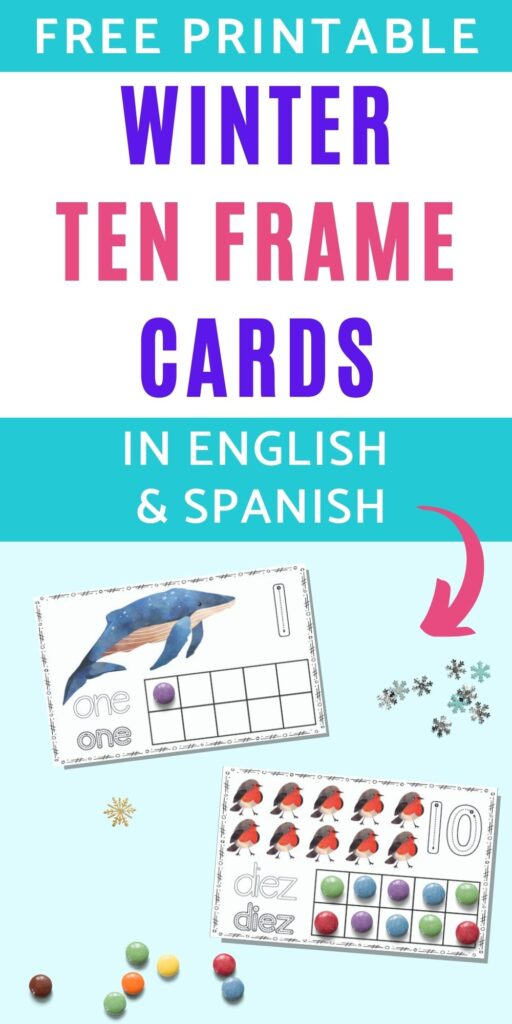 """text """"free printable winter ten frame cards in English and Spanish"""" above an image of two printable winter ten frame cards on a blue background. The upper card has """"one"""" and a single whale with a purple candy in the first spot on the ten frame. The lower card has """"diez"""" with ten red robins and all squares on the ten frame filled in."""