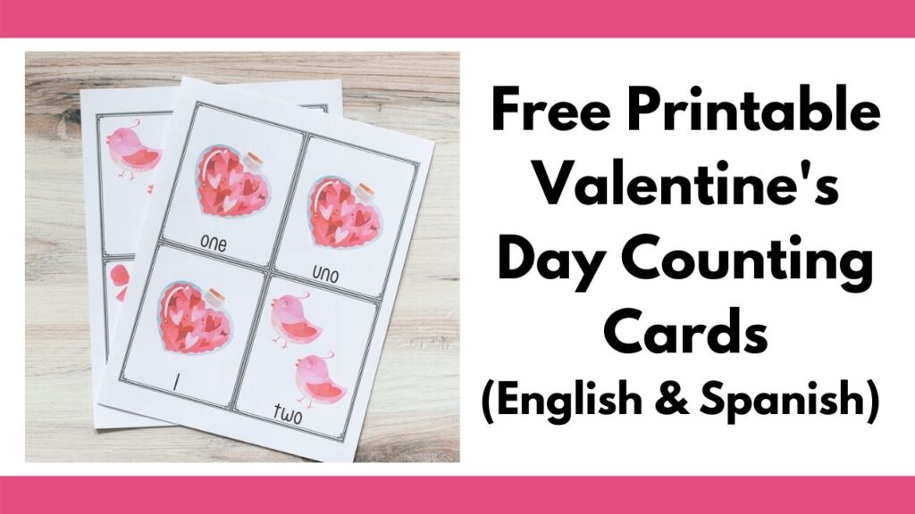"text ""free printable Valentine's Day Counting Cards (English & Spanish"" on the right. On the left is a picture of two printed pages with four cards each to a page. The top page has three cards with 1 bottle of hearts and one card with two pink birds. Th cards are labeled ""one, uno, 1, two"""