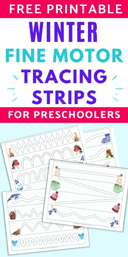 "text ""free printable winter tracing strips for preschoolers"" above a flatlay of four printable winter tracing pages. Each page has four paths to trace. Cute winter themed watercolor clipart is on the left and right side of each line."
