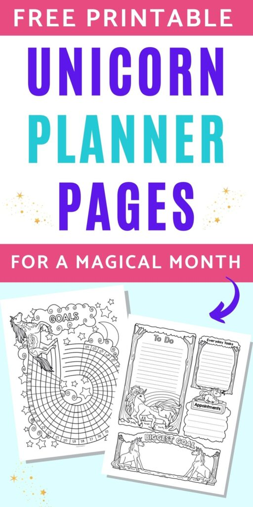 """Text """"free printable unicorn planner pages for a magical month"""" above a preview of two unicorn planner printables. One page is a daily to do and appointment page, the other is a goals and habits tracker."""