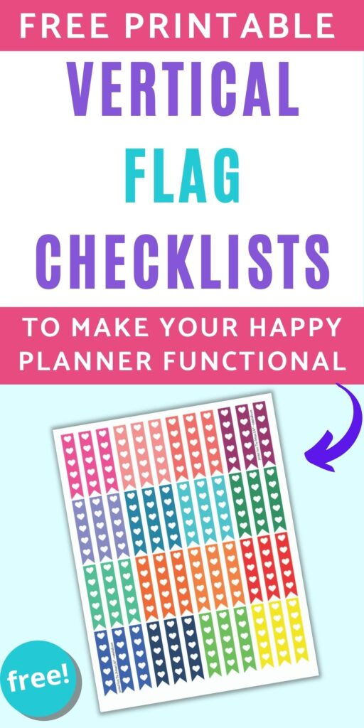 "Text overlay ""free printable vertical flag checklists to make your happy planner functional"" above a preview of a sheet of printable rainbow colored vertical flag checklists with 5 hearts each to use as check boxes."