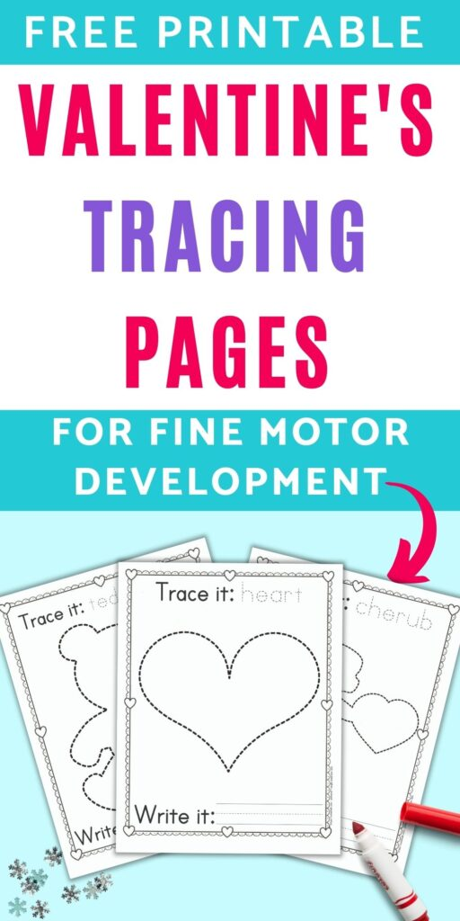 "text ""free printable Valentine's tracing pages for fine motor development"" with an arrow pointing at three Valentine's Day trace and color pages. Each page has an image to trace, the image's name to trace, and a blank line for independently writing the item's name."