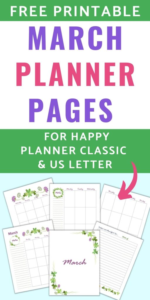 "text ""free printable march planner pages for happy planner classic and us letter"" with a pink arrow pointing at six planner pages for March including a cover page, gratitude journal, two page monthly spread, and two page weekly spread"